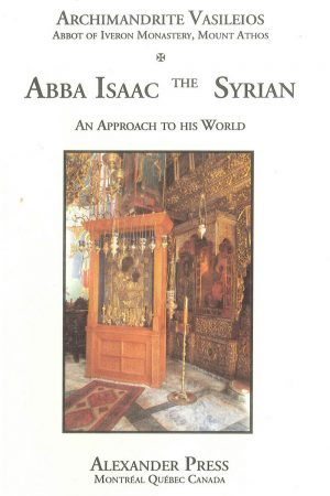 Abba Isaac the Syrian, an approach to his world