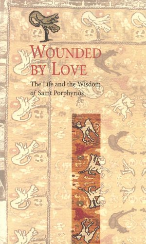 Wounded by Love The Life and Wisdom of Saint Porphyrios